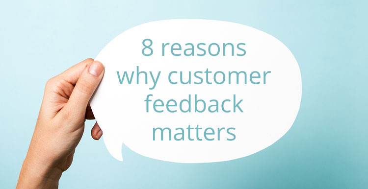 8 reasons why customer feedback matter